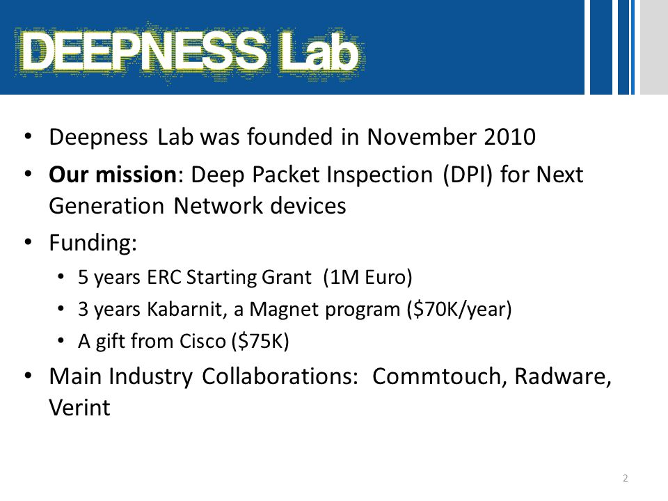 Deepness Lab was founded in November 2010 Our mission: Deep Packet Inspection (DPI) for Next Generation Network devices Funding: 5 years ERC Starting