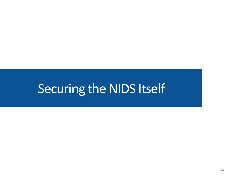 Securing the NIDS Itself 24