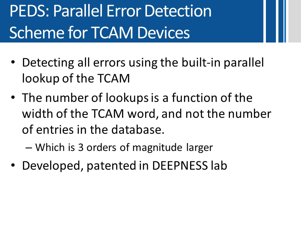 PEDS: Parallel Error Detection Scheme for TCAM Devices Detecting all errors using the built-in parallel lookup of the TCAM The number of lookups is a