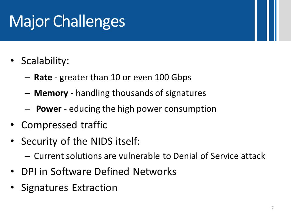 Major Challenges Scalability: – Rate - greater than 10 or even 100 Gbps – Memory - handling thousands of signatures – Power - educing the high power c