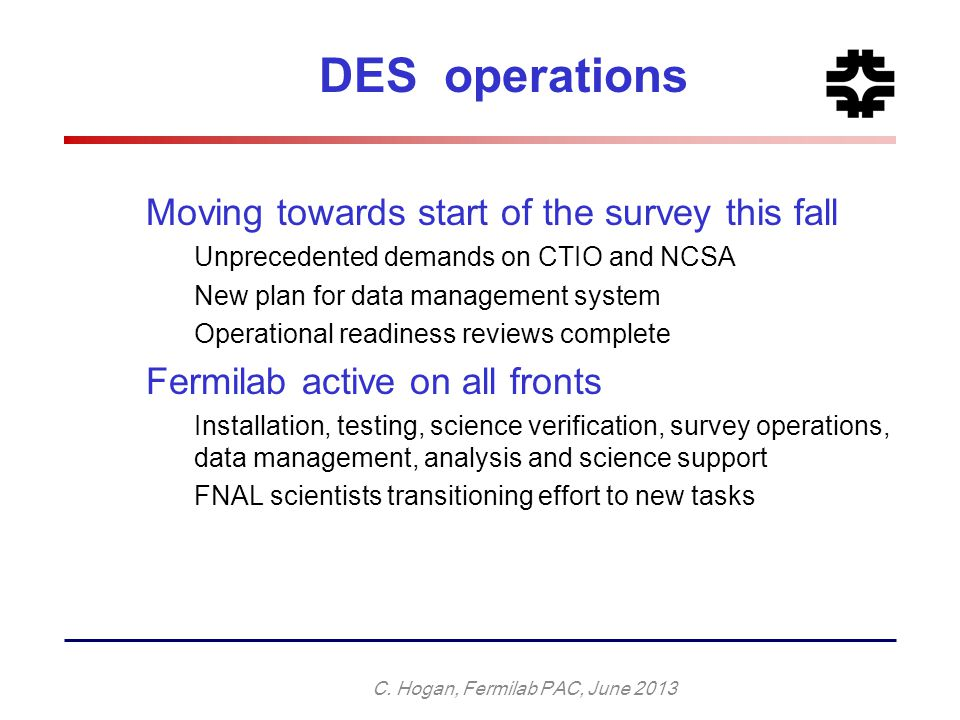 DES operations Moving towards start of the survey this fall Unprecedented demands on CTIO and NCSA New plan for data management system Operational rea