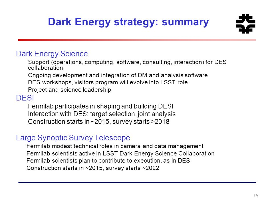 Dark Energy strategy: summary Dark Energy Science Support (operations, computing, software, consulting, interaction) for DES collaboration Ongoing dev