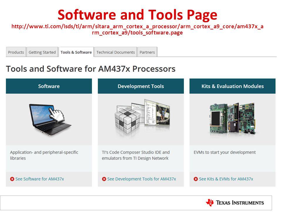 Software and Tools Page http://www.ti.com/lsds/ti/arm/sitara_arm_cortex_a_processor/arm_cortex_a9_core/am437x_a rm_cortex_a9/tools_software.page