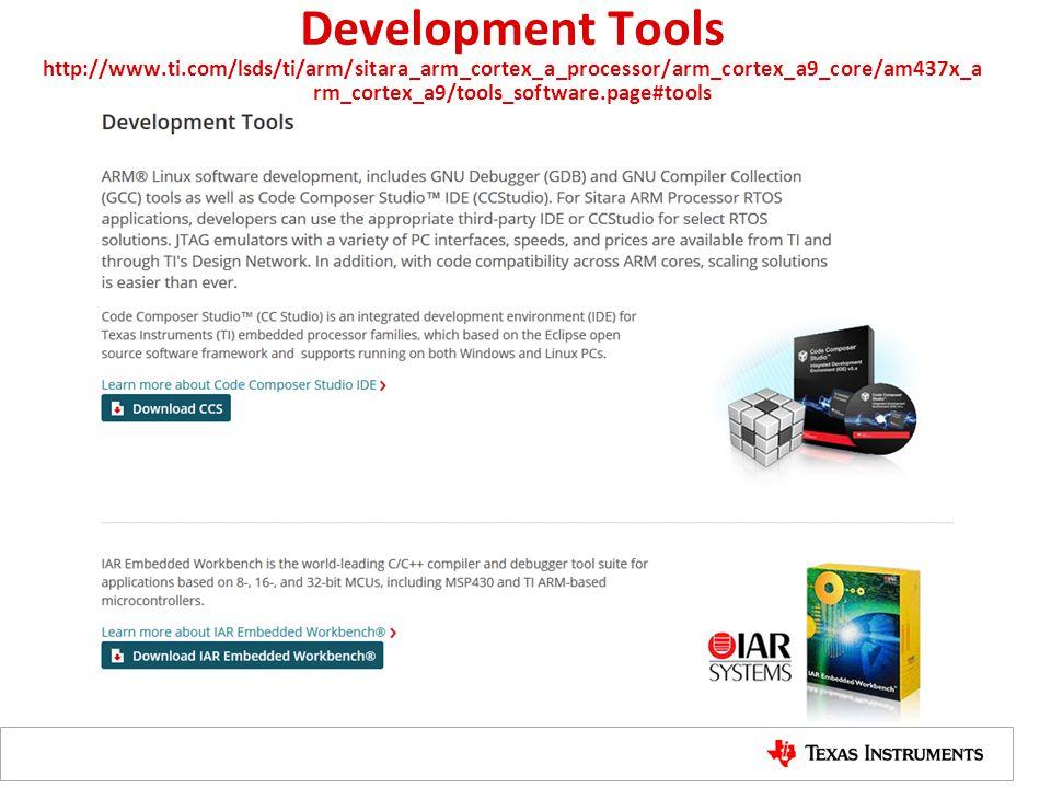 Development Tools http://www.ti.com/lsds/ti/arm/sitara_arm_cortex_a_processor/arm_cortex_a9_core/am437x_a rm_cortex_a9/tools_software.page#tools