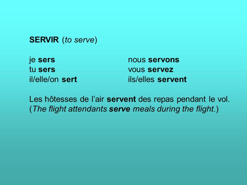 SERVIR (to serve) je sersnous servons tu sersvous servez il/elle/on sertils/elles servent Les hôtesses de l'air servent des repas pendant le vol.