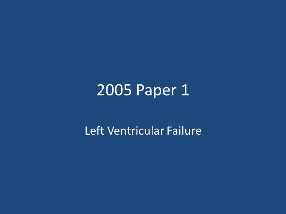 2005 Paper 1 Left Ventricular Failure