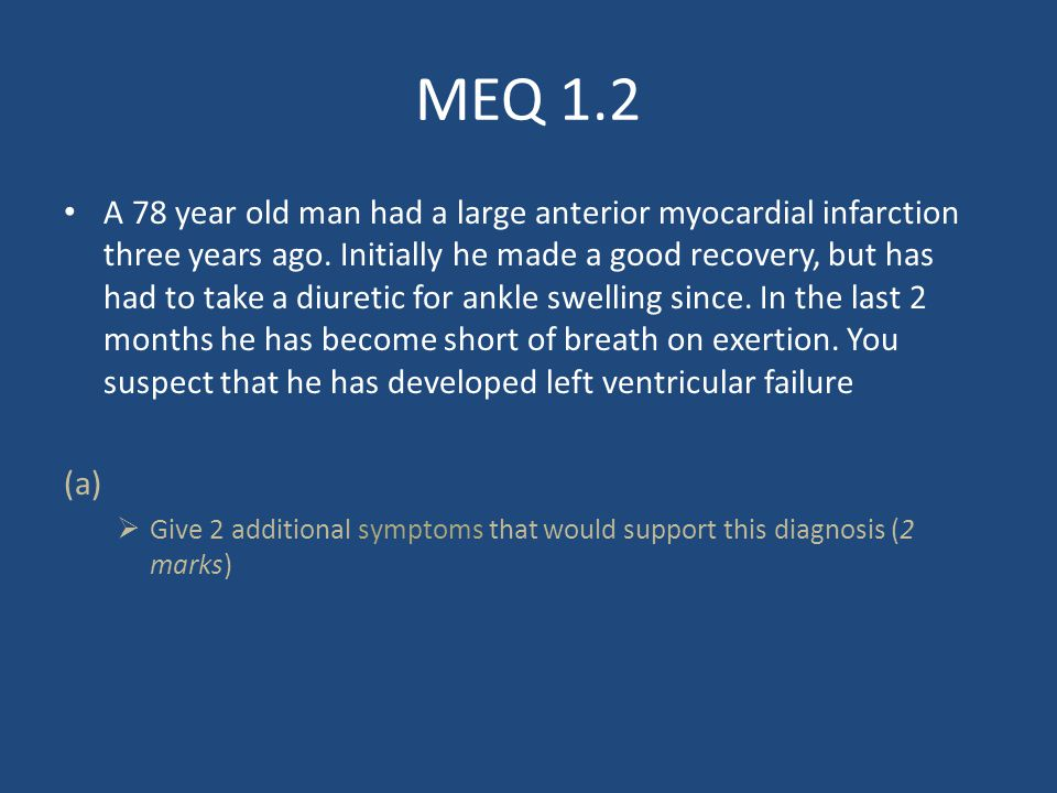 MEQ 1.2 A 78 year old man had a large anterior myocardial infarction three years ago.