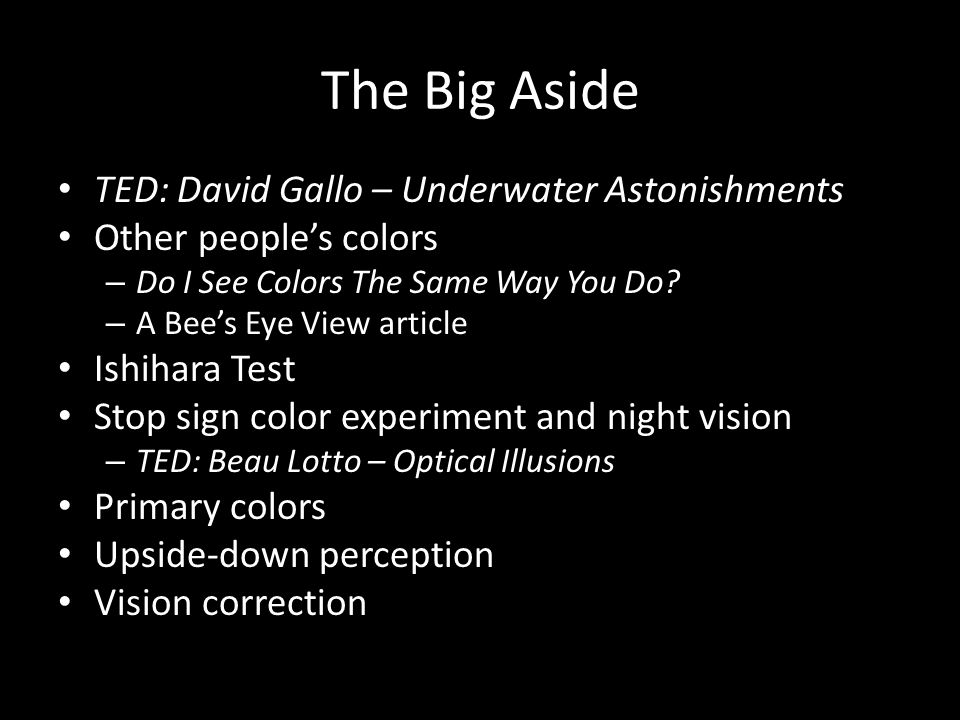 The Big Aside TED: David Gallo – Underwater Astonishments Other people's colors – Do I See Colors The Same Way You Do.