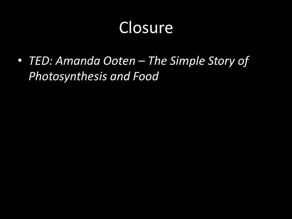 Closure TED: Amanda Ooten – The Simple Story of Photosynthesis and Food