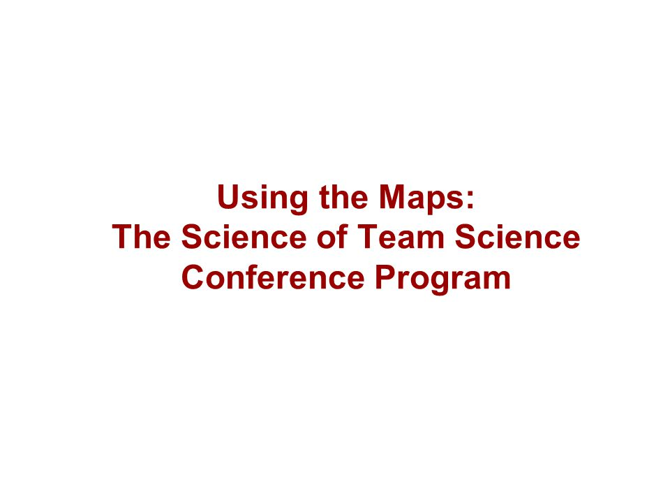 Using the Maps: The Science of Team Science Conference Program