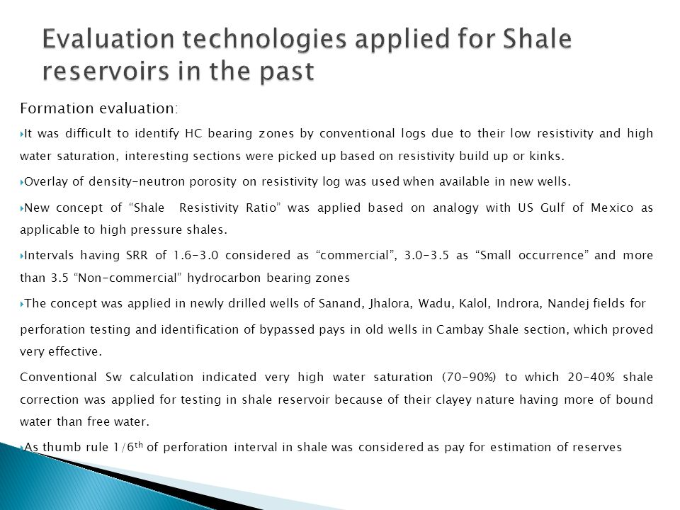Formation evaluation:  It was difficult to identify HC bearing zones by conventional logs due to their low resistivity and high water saturation, int