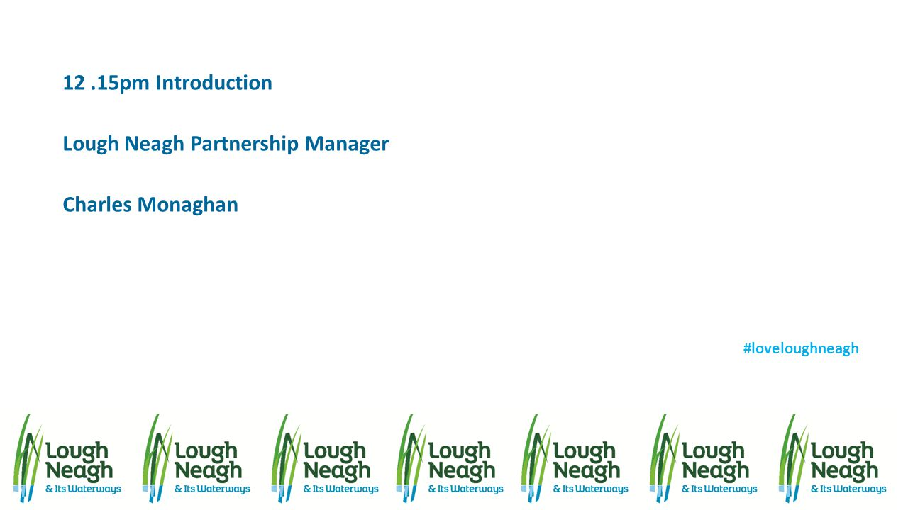12.15pm Introduction Lough Neagh Partnership Manager Charles Monaghan #loveloughneagh