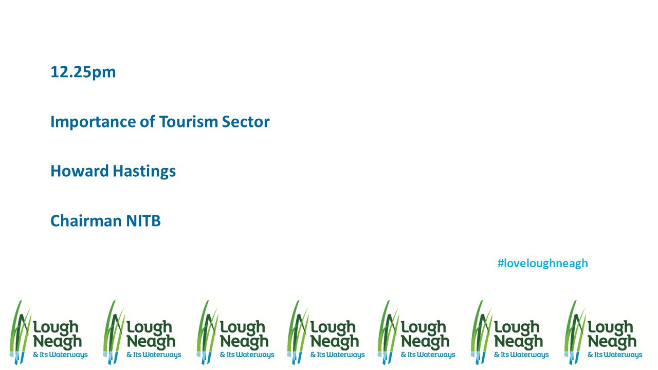 12.25pm Importance of Tourism Sector Howard Hastings Chairman NITB #loveloughneagh