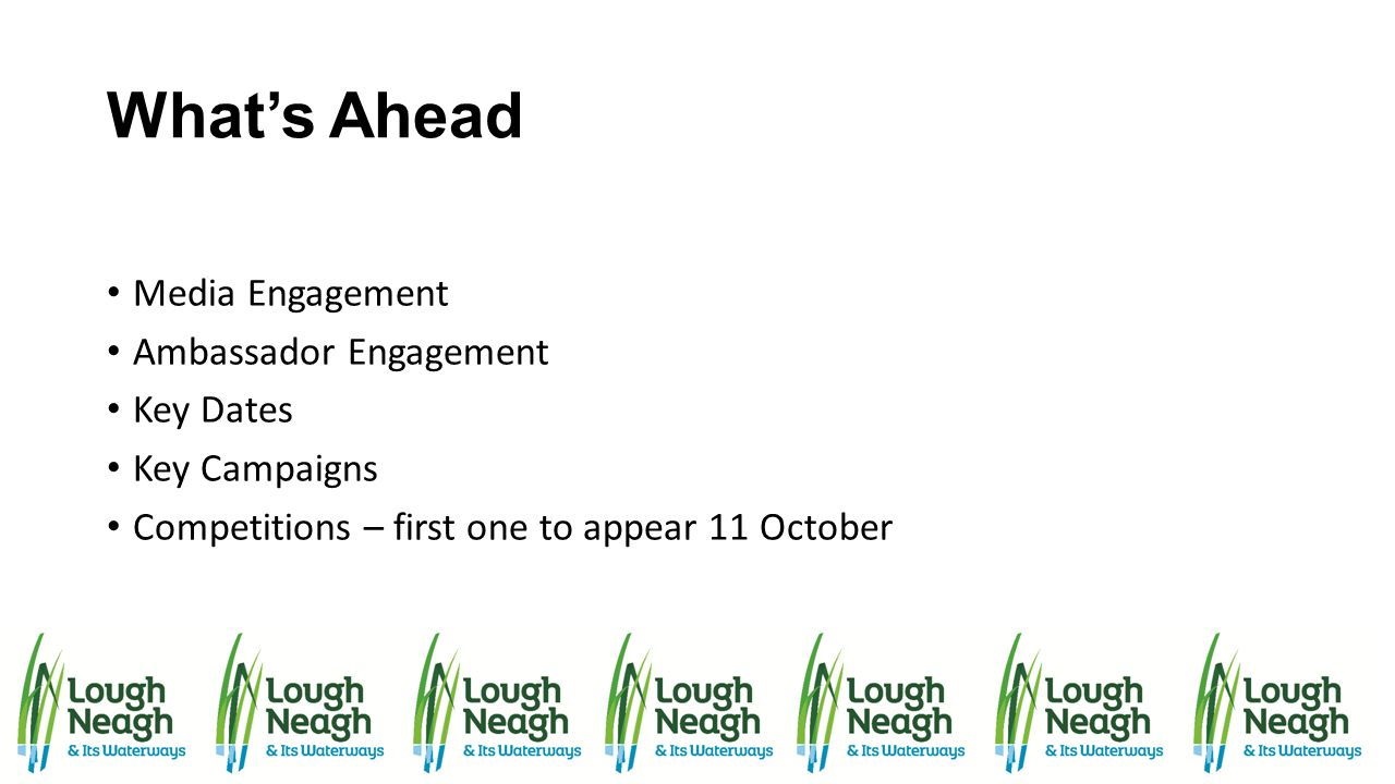 What's Ahead Media Engagement Ambassador Engagement Key Dates Key Campaigns Competitions – first one to appear 11 October