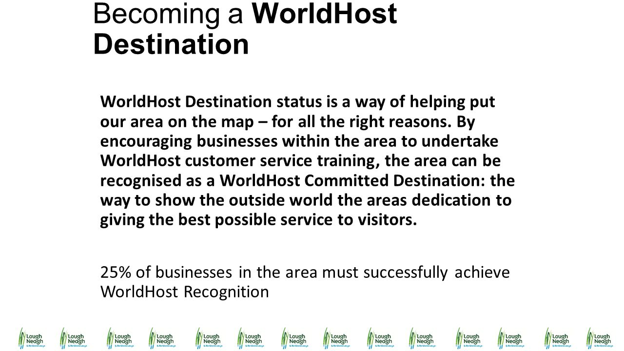 Becoming a WorldHost Destination WorldHost Destination status is a way of helping put our area on the map – for all the right reasons. By encouraging