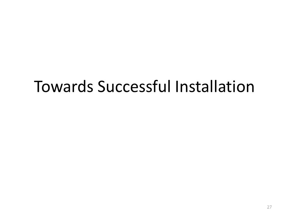 Towards Successful Installation 27