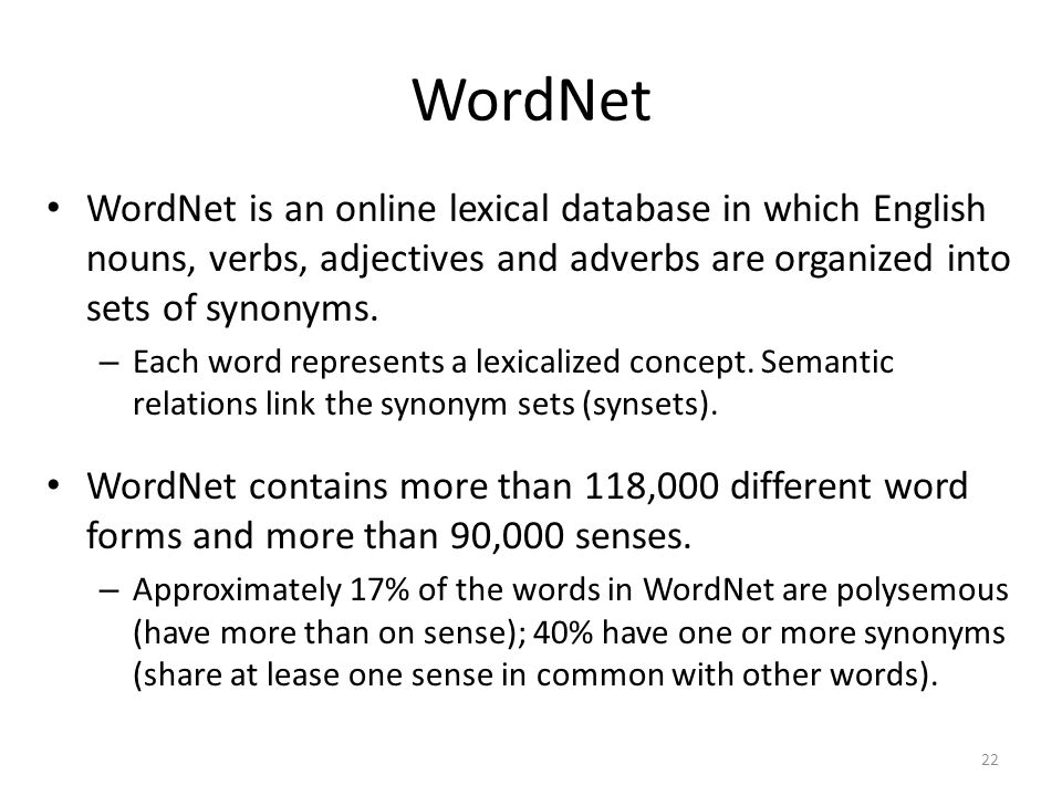 WordNet WordNet is an online lexical database in which English nouns, verbs, adjectives and adverbs are organized into sets of synonyms. – Each word r