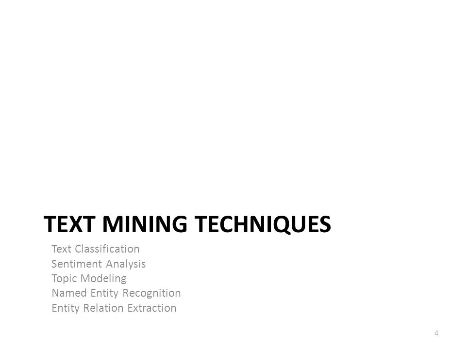 TEXT MINING TECHNIQUES Text Classification Sentiment Analysis Topic Modeling Named Entity Recognition Entity Relation Extraction 4