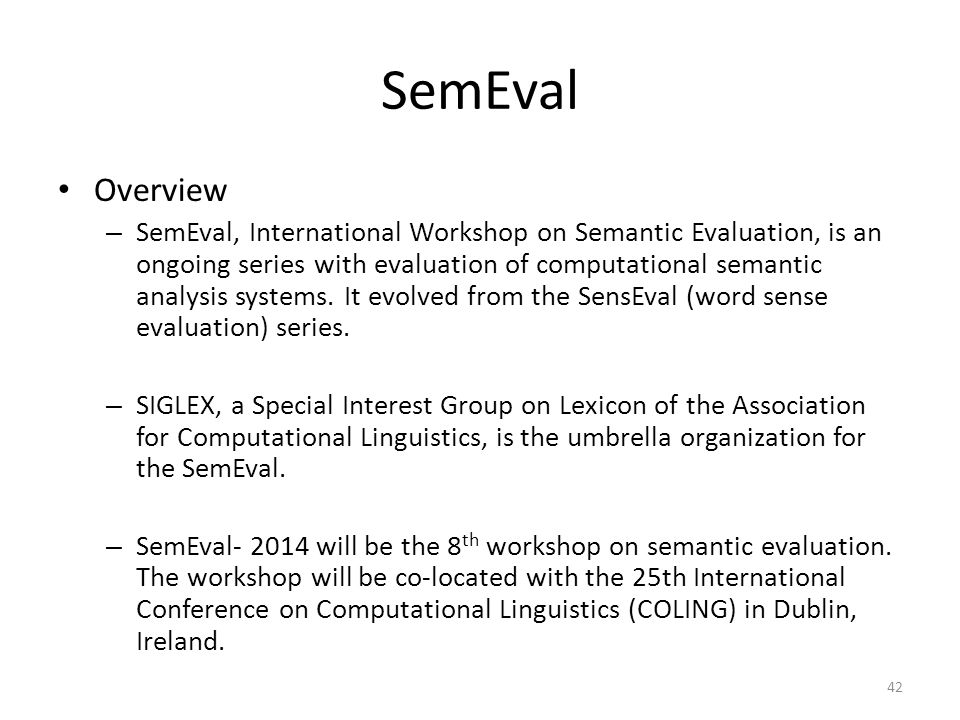SemEval Overview – SemEval, International Workshop on Semantic Evaluation, is an ongoing series with evaluation of computational semantic analysis sys