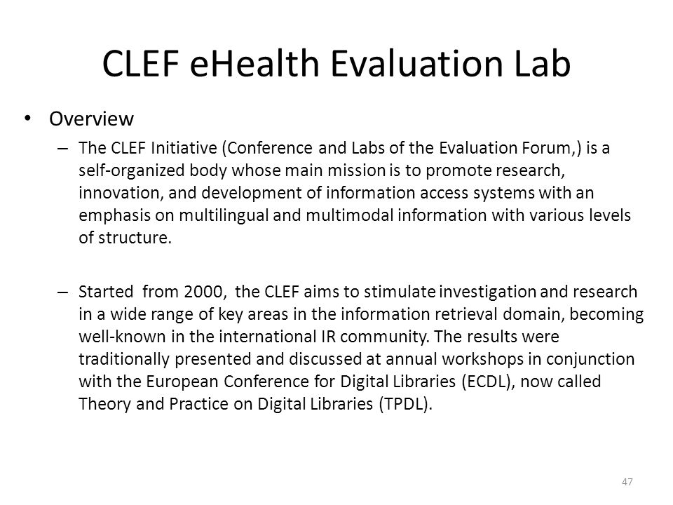CLEF eHealth Evaluation Lab Overview – The CLEF Initiative (Conference and Labs of the Evaluation Forum,) is a self-organized body whose main mission