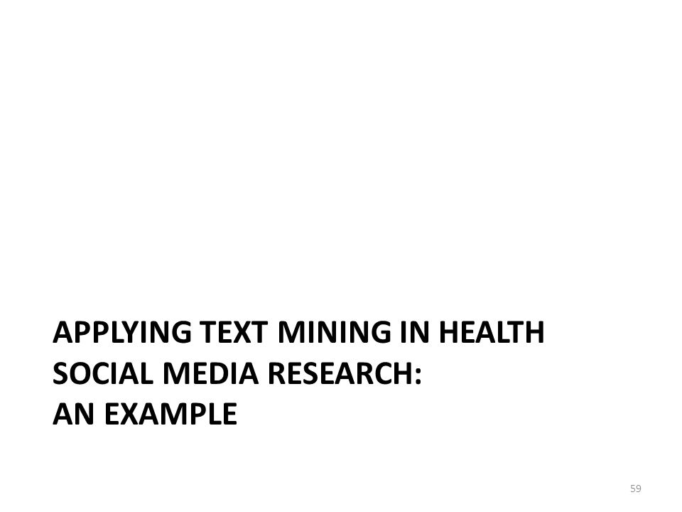 APPLYING TEXT MINING IN HEALTH SOCIAL MEDIA RESEARCH: AN EXAMPLE 59