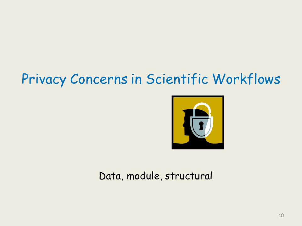 Privacy Concerns in Scientific Workflows 10 Data, module, structural