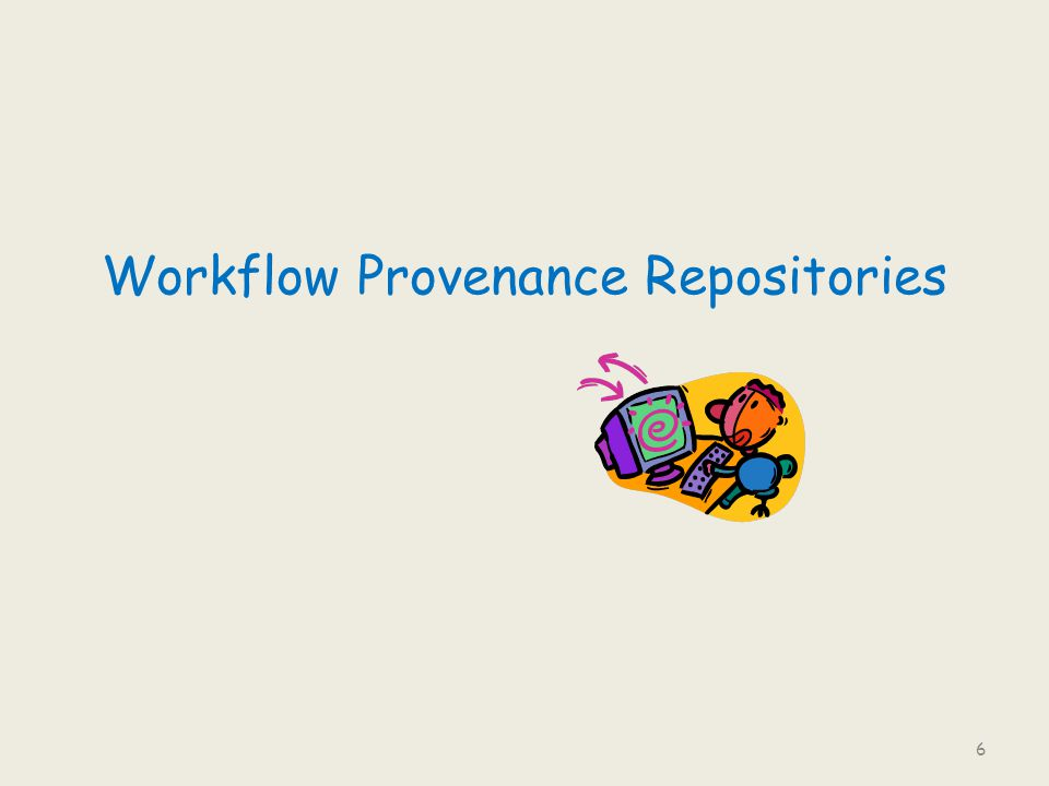 Current situation: Workflow repositories To enable sharing and reuse, repositories of workflow specifications are being created – e.g.