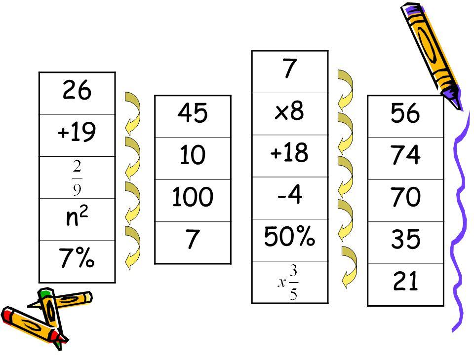26 +19 n2n2 7% 7 x8 +18 -4 50% 45 10 100 7 56 74 70 35 21