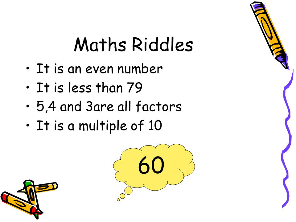 Maths Riddles It is an even number It is less than 79 5,4 and 3are all factors It is a multiple of 10 60