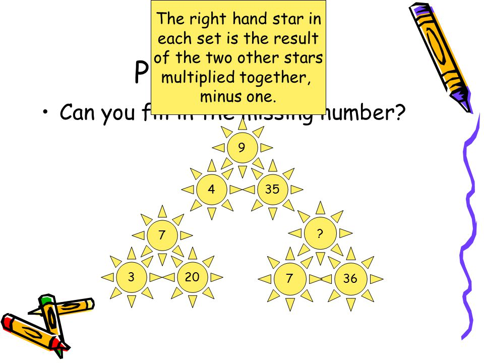 Puzzle a day Can you fill in the missing number? 9354 ?367 7203 The right hand star in each set is the result of the two other stars multiplied togeth