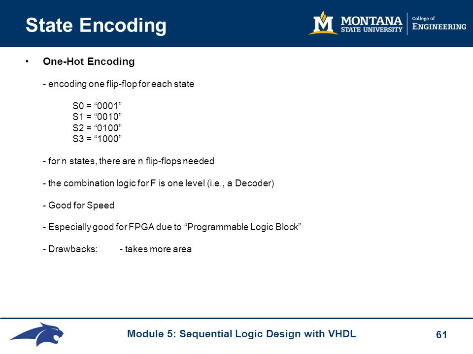 """Module 5: Sequential Logic Design with VHDL 61 State Encoding One-Hot Encoding - encoding one flip-flop for each state S0 = """"0001"""" S1 = """"0010"""" S2 = """"0"""