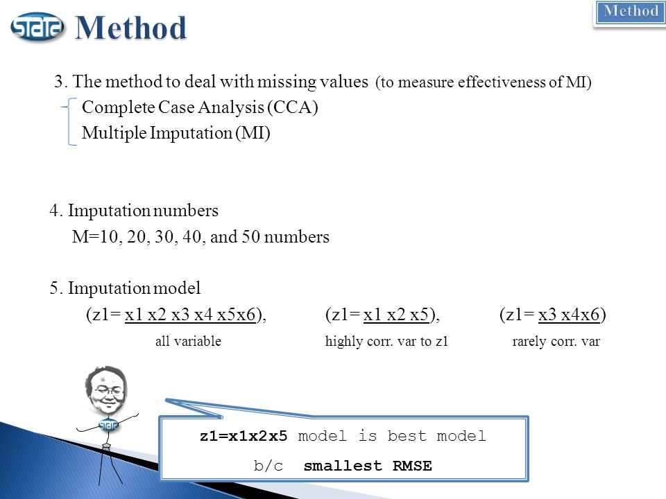3. The method to deal with missing values (to measure effectiveness of MI) Complete Case Analysis (CCA) Multiple Imputation (MI) 4. Imputation numbers