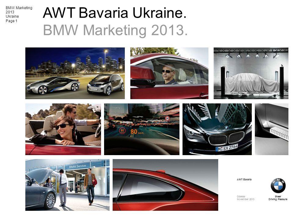 BMW Marketing 2013 Ukraine Page 1 AWT Bavaria Ukraine. BMW Marketing 2013. Sheer Driving Pleasure AWT Bavaria Odessa November 2013