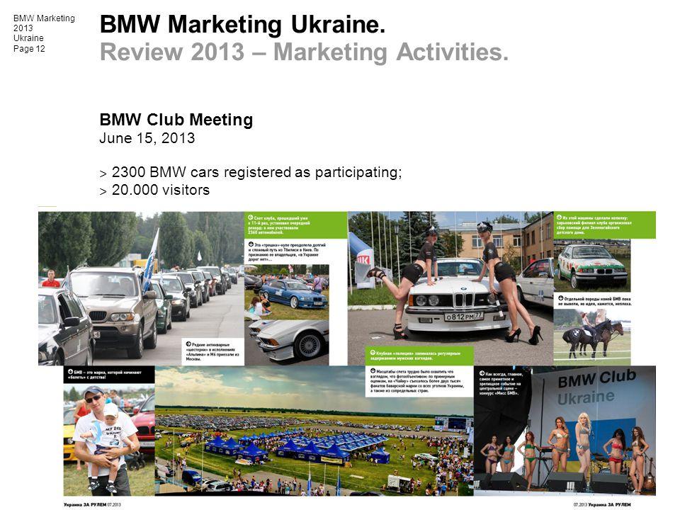 BMW Marketing 2013 Ukraine Page 12 BMW Marketing Ukraine. Review 2013 – Marketing Activities. BMW Club Meeting June 15, 2013 ˃ 2300 BMW cars registere