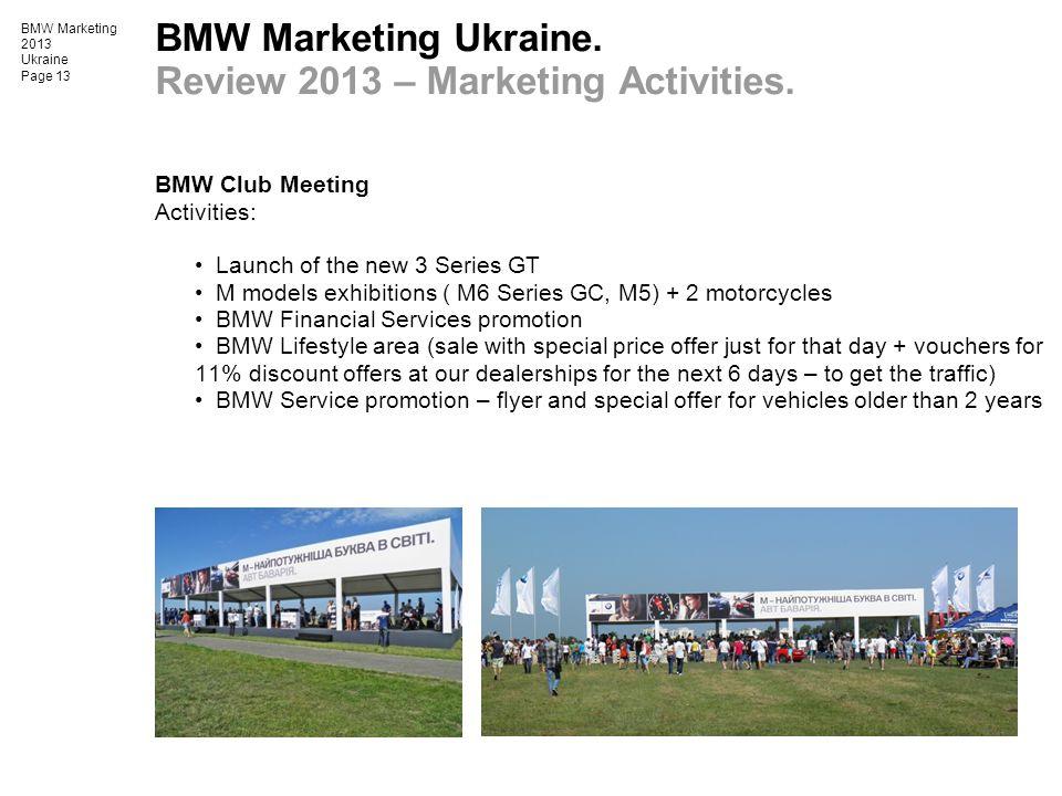 BMW Marketing 2013 Ukraine Page 13 BMW Marketing Ukraine. Review 2013 – Marketing Activities. BMW Club Meeting Activities: Launch of the new 3 Series