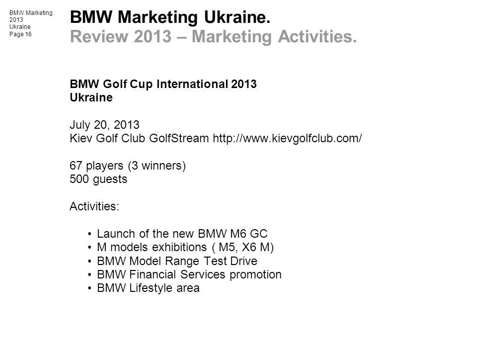 BMW Marketing 2013 Ukraine Page 16 BMW Marketing Ukraine. Review 2013 – Marketing Activities. BMW Golf Cup International 2013 Ukraine July 20, 2013 Ki