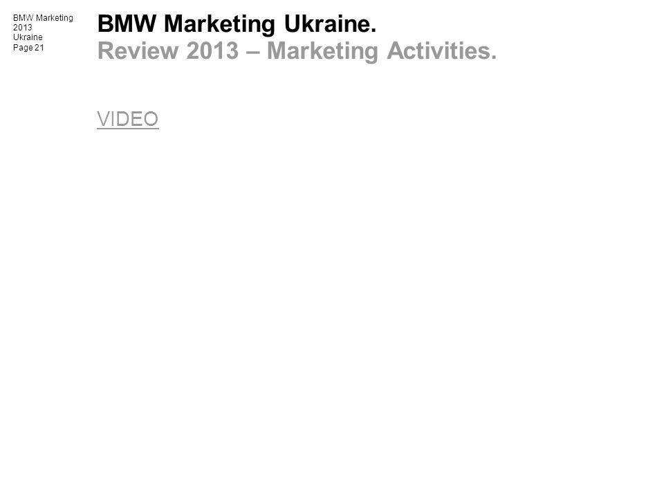 BMW Marketing 2013 Ukraine Page 21 BMW Marketing Ukraine. Review 2013 – Marketing Activities. VIDEO