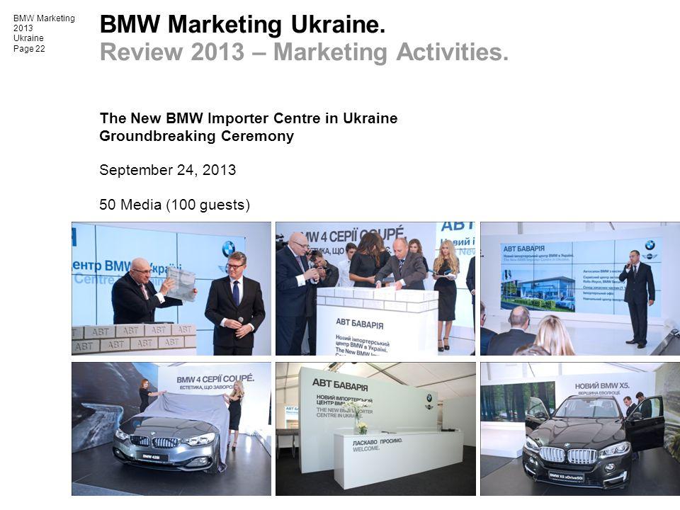 BMW Marketing 2013 Ukraine Page 22 BMW Marketing Ukraine. Review 2013 – Marketing Activities. The New BMW Importer Centre in Ukraine Groundbreaking Ce