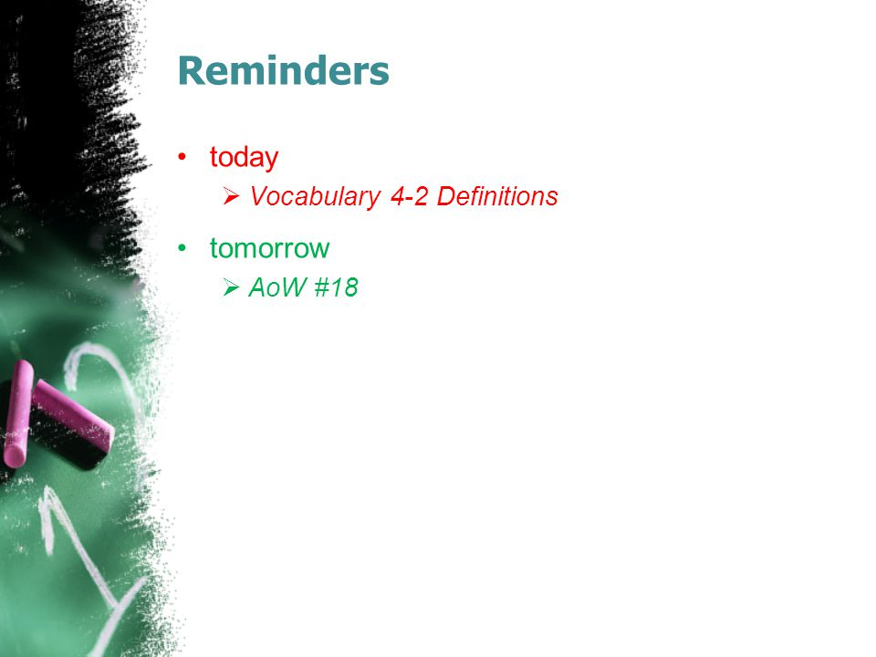 Reminders today  Vocabulary 4-2 Definitions tomorrow  AoW #18