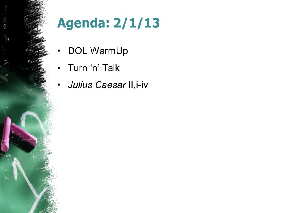Agenda: 2/1/13 DOL WarmUp Turn 'n' Talk Julius Caesar II,i-iv