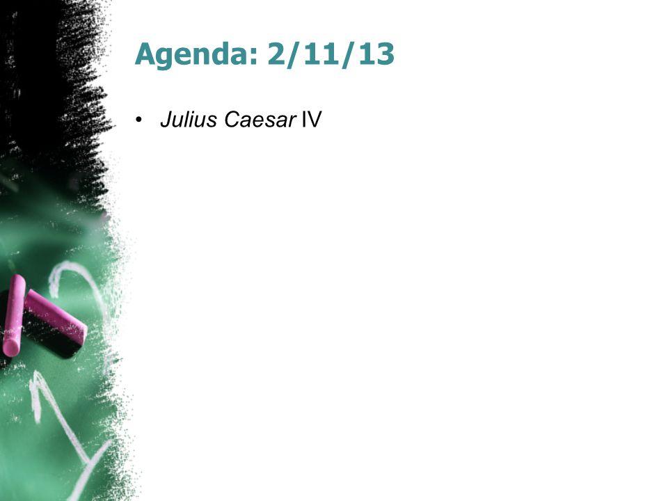 Agenda: 2/11/13 Julius Caesar IV