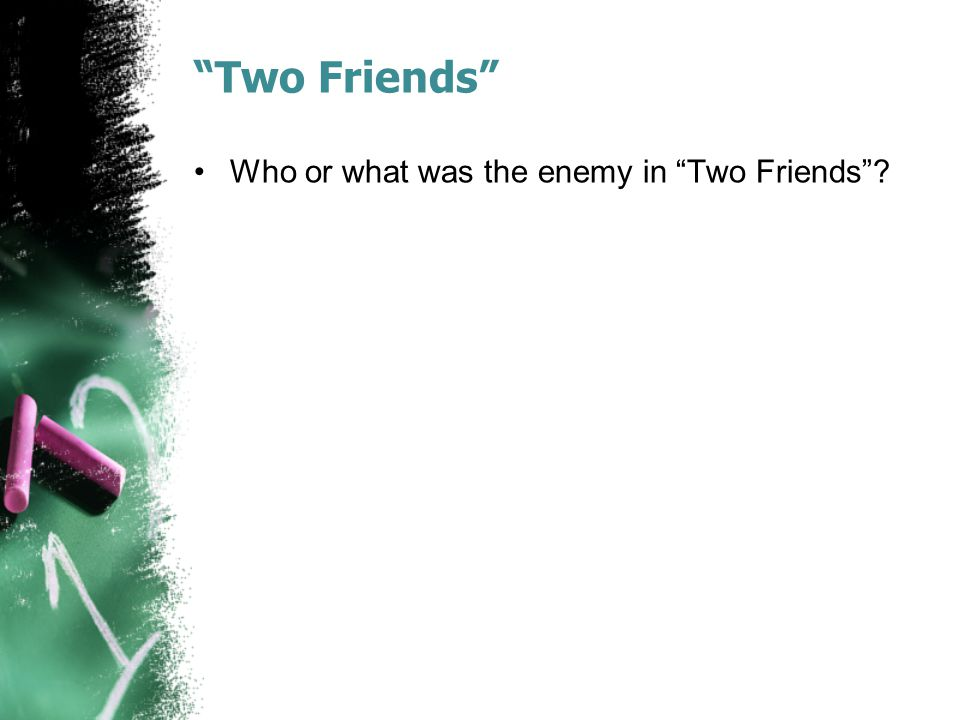 Two Friends Who or what was the enemy in Two Friends