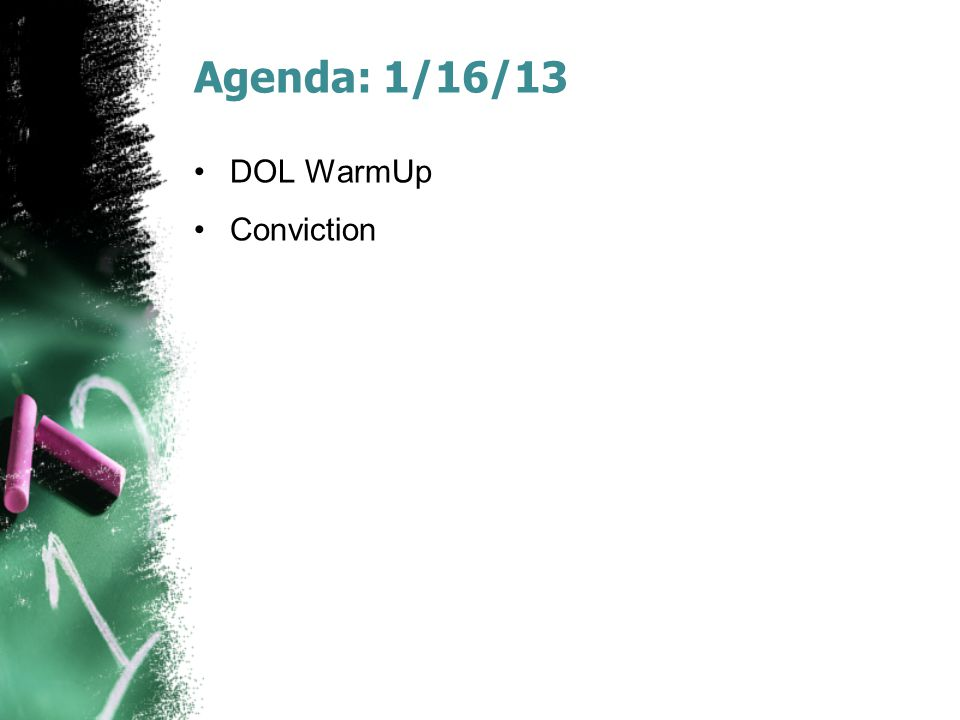 Agenda: 1/16/13 DOL WarmUp Conviction