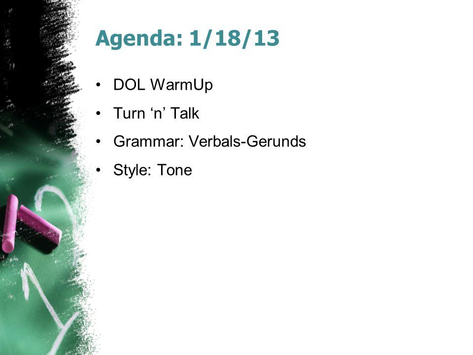 Agenda: 1/18/13 DOL WarmUp Turn 'n' Talk Grammar: Verbals-Gerunds Style: Tone