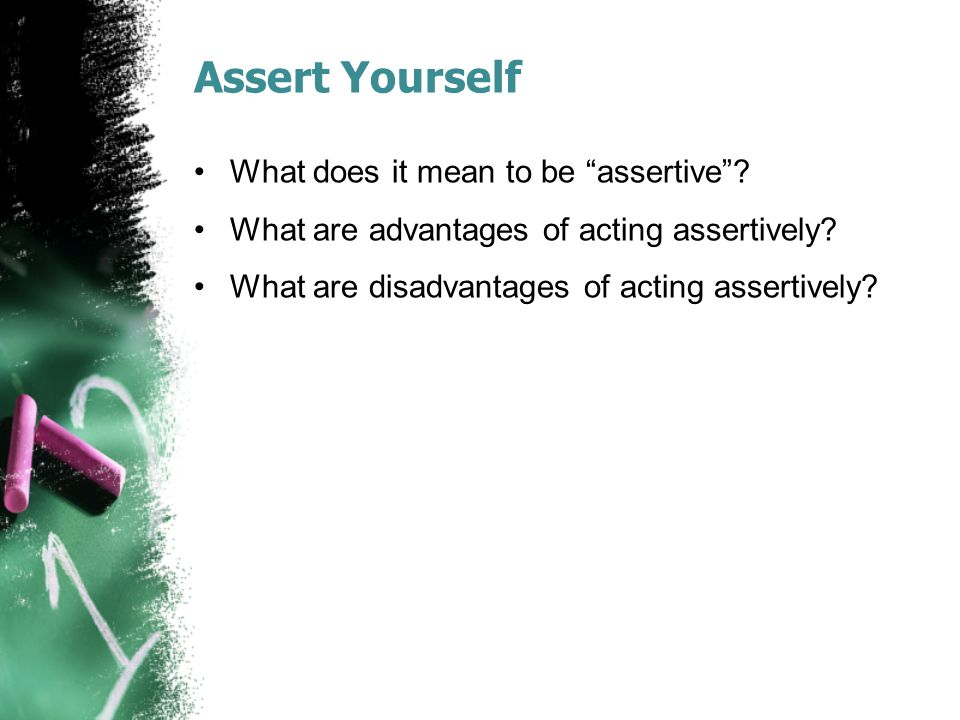 Assert Yourself What does it mean to be assertive .