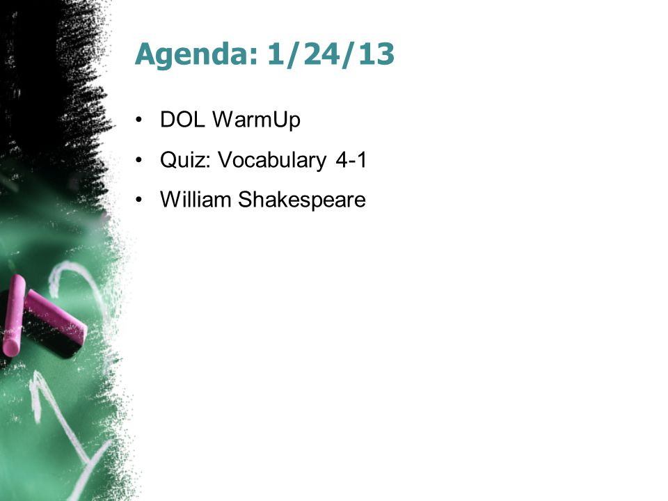 Agenda: 1/24/13 DOL WarmUp Quiz: Vocabulary 4-1 William Shakespeare