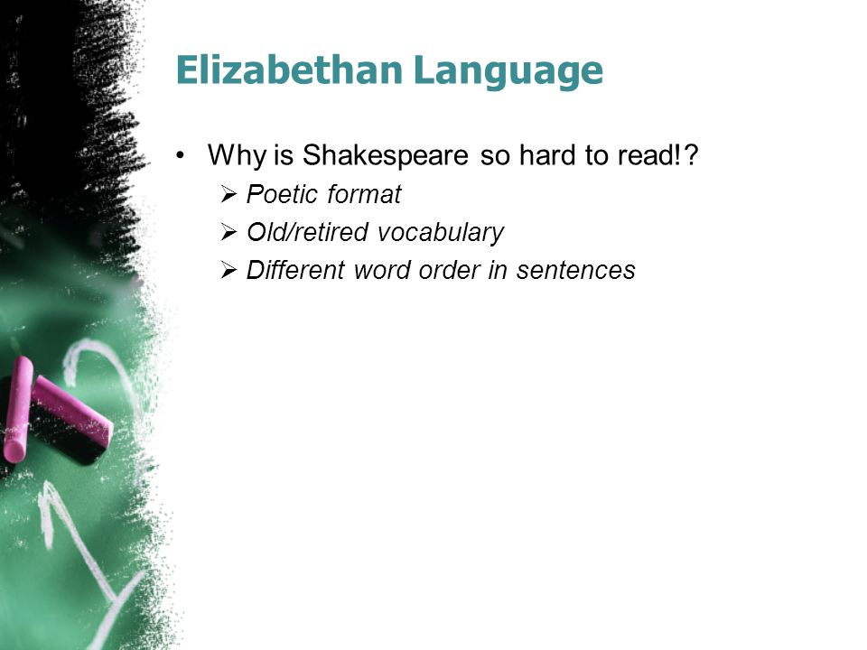 Elizabethan Language Why is Shakespeare so hard to read!.