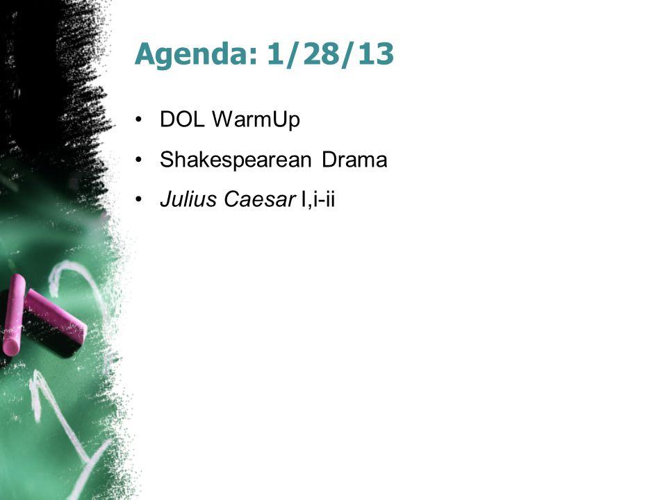 Agenda: 1/28/13 DOL WarmUp Shakespearean Drama Julius Caesar I,i-ii