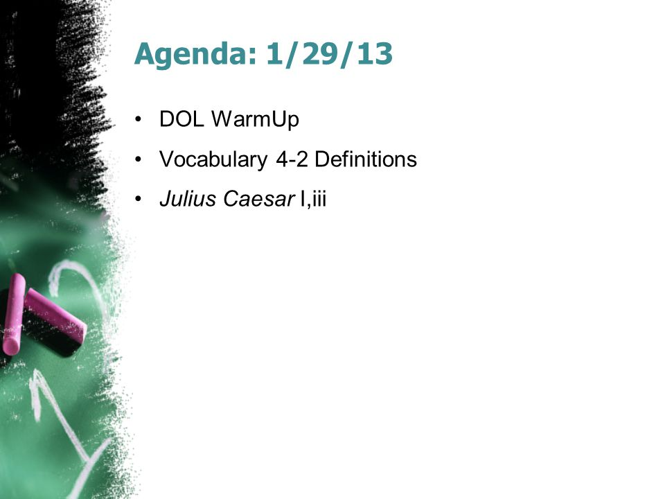 Agenda: 1/29/13 DOL WarmUp Vocabulary 4-2 Definitions Julius Caesar I,iii