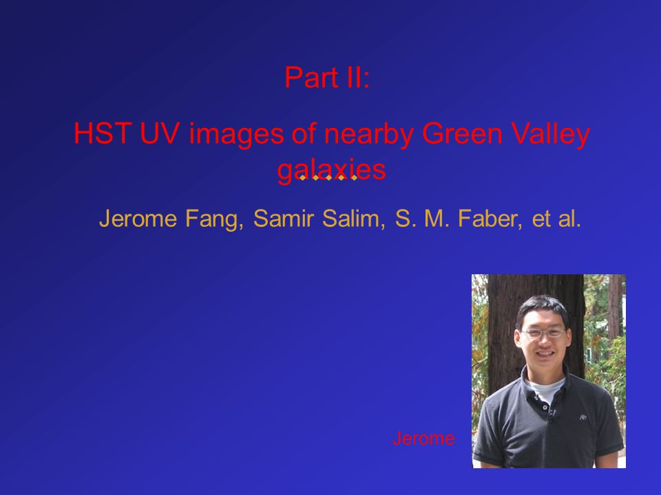 Part II: HST UV images of nearby Green Valley galaxies Jerome Fang, Samir Salim, S.
